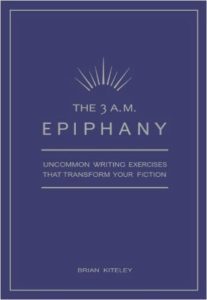 The 3 A.M. Epiphany: Uncommon Writing Exercises that Transform Your Fiction