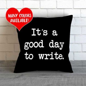 It's a Good Day to Write Throw Pillow