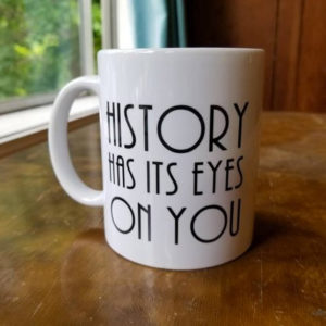 History Has Its Eyes on You Coffee Mug