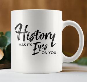 History Has Its Eyes on You Coffee Mug