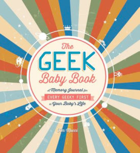 The Geek Baby Book: A Memory Journal