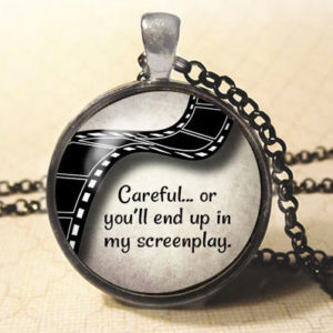 Careful or You'll End up in My Screenplay Necklace or Keychain