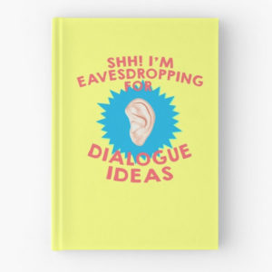 Shhh! I'm Eavesdropping for Dialogue Ideas Journal