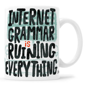 Internet Grammar is Ruining Everything Mug Gifts for Copywriters
