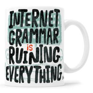 Internet Grammar is Ruining Everything Mug Gifts for Copywriters