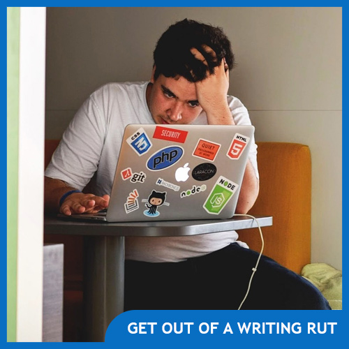 How to Get Out of a Writing Rut & Beat Writer's Block