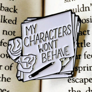 My Characters Won't Behave Enamel Pin